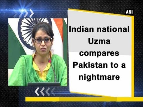 Indian national Uzma compares Pakistan to a nightmare - New Delhi News