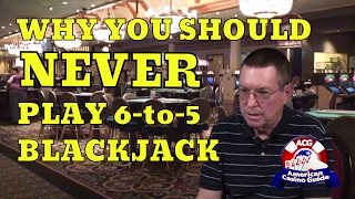 Why You Should Never Play 6-to-5 Blackjack With Blackjack Expert Henry Tamburin