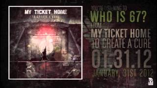 Watch My Ticket Home Who Is 67 video
