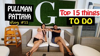 Top 15 things to do in 5 star hotel Pullman Pattaya G COMPLETE REVIEW Thailand 11