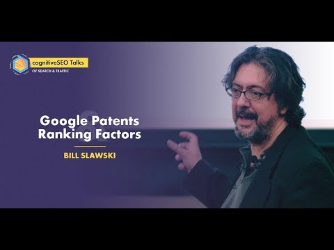 The Google Patents & Ranking Factors that Will Change SEO with Bill Slawski - cognitiveSEO Talks