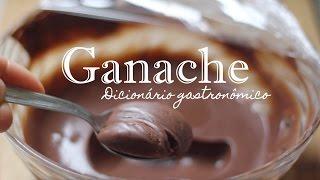 GANACHE, o que e como fazer? | Dicionário Gastronômico