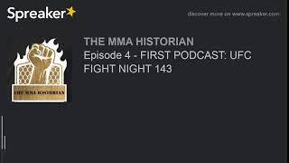 Episode 4 - FIRST PODCAST: UFC FIGHT NIGHT 143 (made with Spreaker)