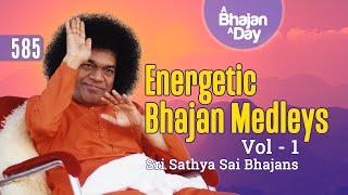 585 - Energetic Bhajan Medleys Vol - 1   Sri Sathya Sai Bhajans