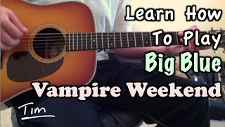 Vampire Weekend Big Blue Guitar Lesson, Chords, and Tutorial