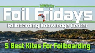 The 5 Best Kites for Foilboarding - Foil Fridays Ep 04 MACkiteboarding.com