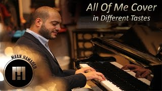 All Of Me Cover in Different Tastes -  Maan Hamadeh