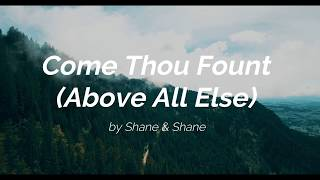 Come Thou Fount (Above All Else) - by Shane & Shane (Lyric Video) | Hymns Live