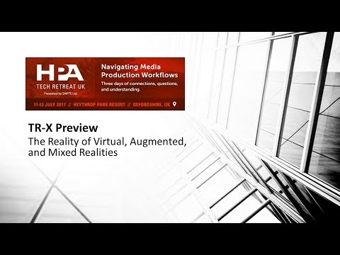 TR X UK Preview Webcast - The Reality of Virtual, Augmented, and Mixed Realities