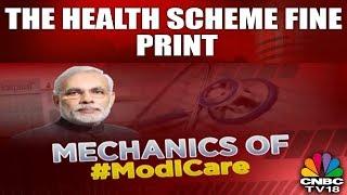 Mechanics of MODI CARE: The Health Scheme Fine Print | CNBC TV18