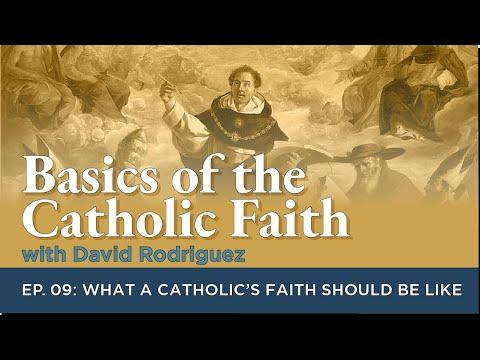 Basics of the Catholic Faith: Episode 09 - What Should a Catholic's Faith Be Like