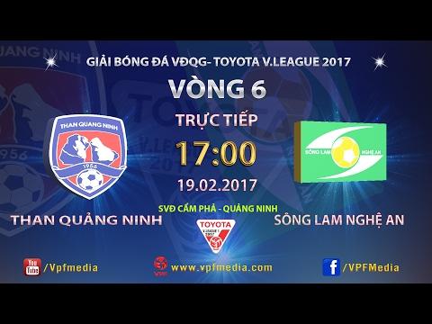 FULL   THAN QUẢNG NINH (2-1) SÔNG LAM NGHỆ AN   VÒNG 6 V.LEAGUE 2017