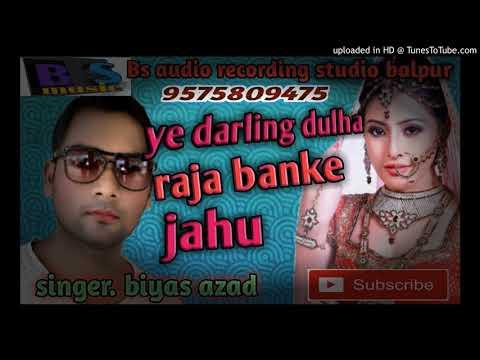 Ye Darling Dulha Raja Banke Jahu Singer Biyas Azad Bs Digital Recording Studio Balpur