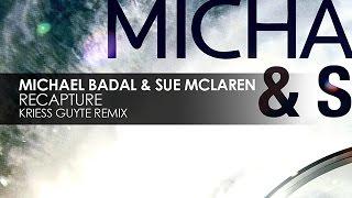 Michael Badal & Sue McLaren - Recapture (Kriess Guyte Remix)