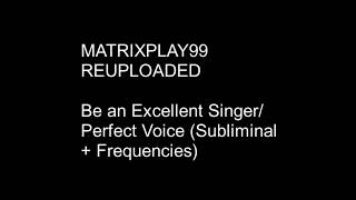 MATRIXPLAY99 Be An Excellent Singer/Perfect Voice (Subliminal + Frequencies)