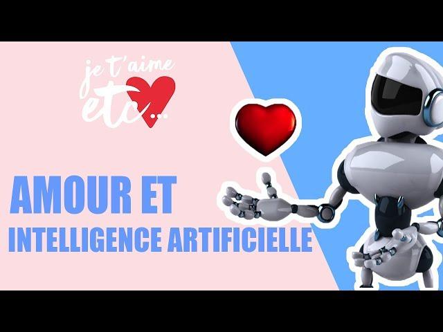 Intelligence artificielle : être en couple avec un robot ? - Je t'aime etc.