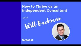 How to Thrive as an Independent Consultant With Will Bachman