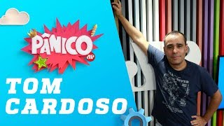 Tom Cardoso  - Pânico - 10/12/18