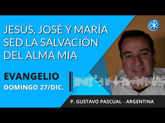 Evangelio de hoy domingo 27 de diciembre de 2020   Jesús, José y María sed la salvación del alma mia