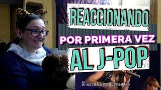 PRIMERA VEZ REACCIONANDO AL J-POP (ME ENCANTA, ME ENCANTA!!!)