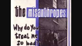 The Misanthropes - Why do you treat me so bad