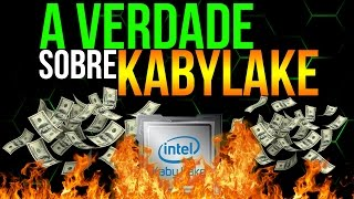 ‹ ChipArt › A verdade sobre os Intel Kaby Lake !