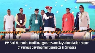 PM Modi inaugurates and lays foundation stone of various development projects in Silvassa