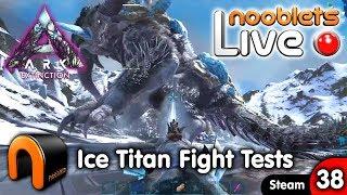 ARK Extinction ICE TITAN FIGHT TESTS Ep38 Nooblets LIVE!