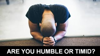 Are You Humble or Timid?