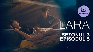 LARA Sezonul 3 Episodul 5 REINTALNIREA