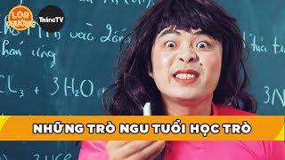 Loa Phường Ca Nhạc #1 - NHỮNG TRÒ NGU TUỔI HỌC TRÒ