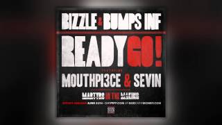 Bizzle & Bumps INF Feat. Mouthpi3ce & Sevin- Ready Go!
