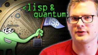 Lisp, The Quantum Programmer's Choice - Computerphile