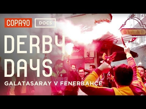 Pyro, Passion & Problems - Galatasaray v Fenerbahçe | Derby Days