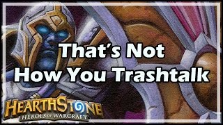 [Hearthstone] That's Not How You Trashtalk