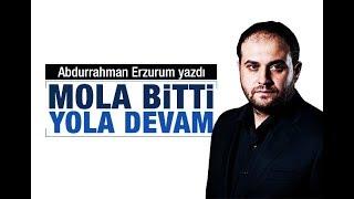 Abdurrahman Erzurum    Mola bitti yola devam