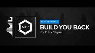 Dark Signal - Build You Back [HD]