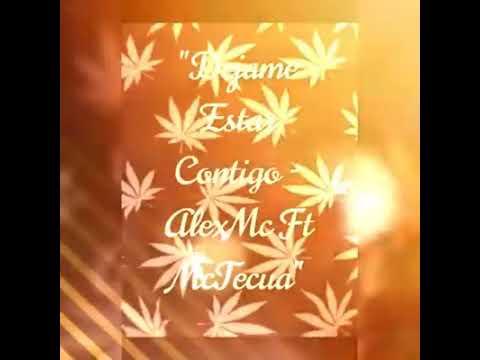 Dejame Estar Contigo - AlexMc ft McTecua Rap Romántico