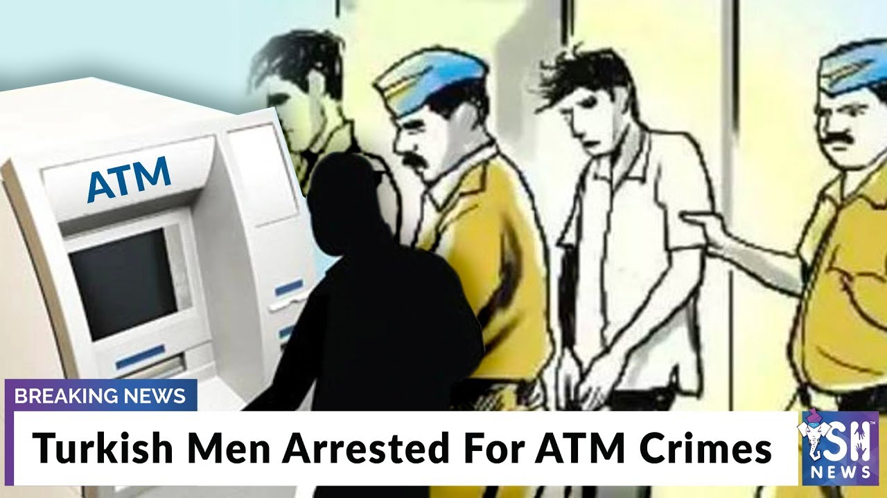 Turkish Men Arrested For ATM Crimes