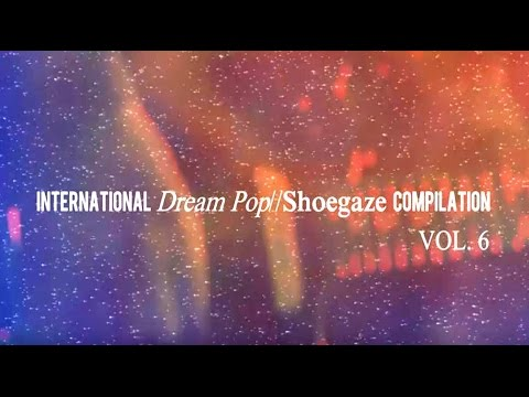 International Dream Pop//Shoegaze Compilation Vol.6