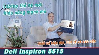 Đánh Giá Laptop Dell inspiron 5515 Mẫu Laptop Doanh Nhân CPU Cực khoẻ