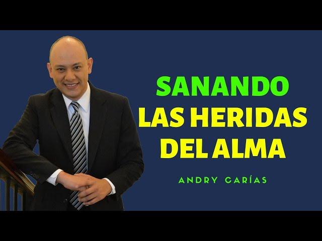 Sanando las heridas del alma - Andry Carías - Mensaje #11