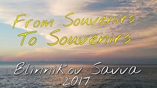 From Souvenirs To Souvenirs - Blinnikov Savva (2017)