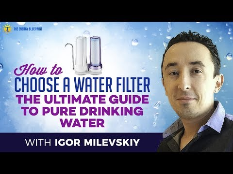 How to Choose a Water Filter - The Ultimate Guide to Pure Drinking Water - Igor Milevskiy