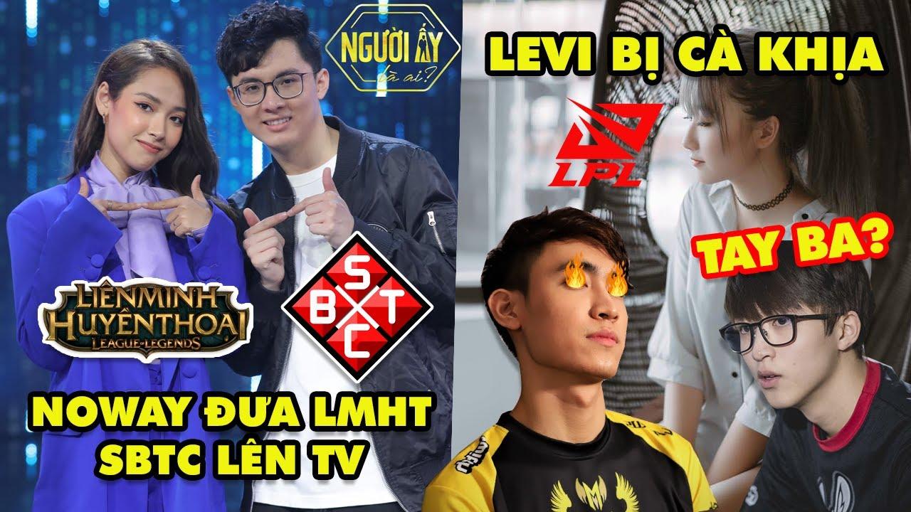 Update LMHT: Noway đưa Liên Minh và SBTC lên sóng Người Ấy Là Ai – Levi bị cà khịa chuyện tình cảm