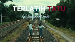 TERLATIH TATU - Lek Dahlan Feat Aubin (Official Musik Video)