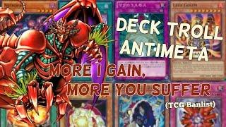 Anti-Meta Troll Deck - More I Gain, More You Suffer (TCG Banlist)