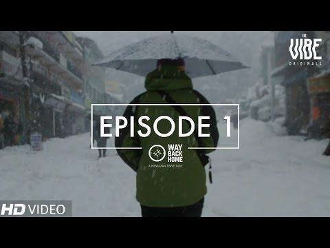 Way Back Home | A Himalayan Travelogue : Episode 1 #TheVibeOriginal