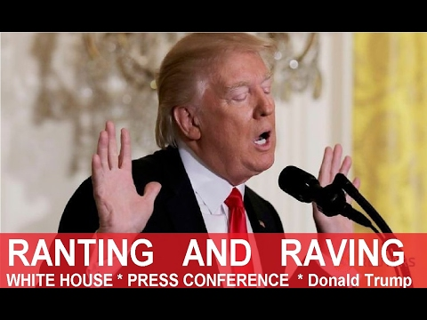 Ranting and Raving President Donald  Trump