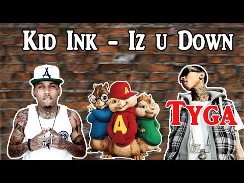 Kid Ink ft.Tyga - Iz U Down | Chipmunk Version